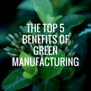 benefits of green manufacturing