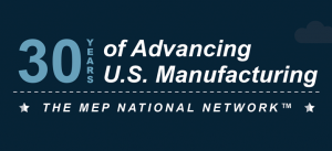 30 Years of Advancing U.S. Manufacturing: MEP National Network